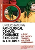 Understanding Pathological Demand Avoidance Syndrome in Children: A Guide for Parents, Teachers and Other Professionals (JKP Essentials)