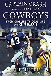 Captain Crash and the Dallas Cowboys: From Sideline to Goal Line with Cliff Harris by Cliff Harris (2014-09-02)