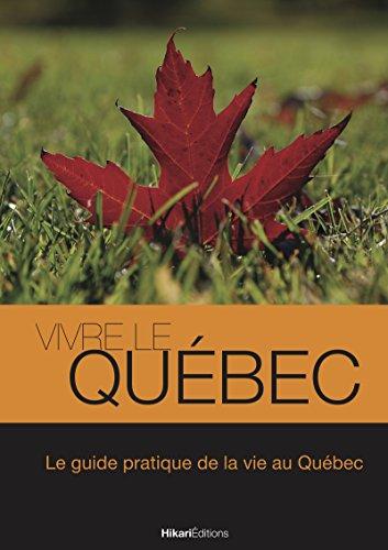 Vivre le Québec: Le guide pratique de la vie au Québec (Vivre le Monde) (French Edition) - Voyage Kindle Kanada