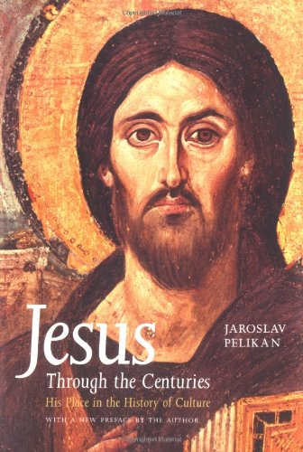 Jesus Through the Centuries: His Place in the History of Culture por Jaroslav Pelikan