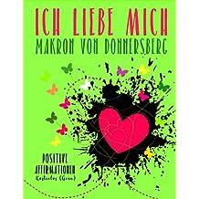 Ich liebe mich ...  Kostenlos (Grün): Positive Affirmationen (Die Kraft unserer Gedanken)