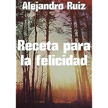 Receta para la felicidad (Spanish Edition)