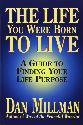 The Life You Were Born to Live: Finding Your Life Purpose por Dan Millman