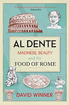 Al Dente: Madness, Beauty and the Food of Rome (English Edition) von [Winner, David]