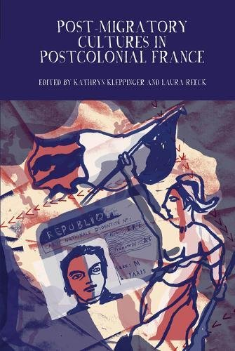 Post-Migratory Cultures in Postcolonial France (Francophone Postcolonial Studies, Band 9)