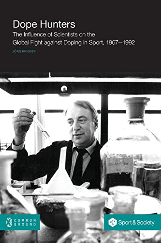 Dope hunters : the influence of scientists on the global fight against doping in sport, 1967-1992 / Jörg Krieger | Krieger, Jörg
