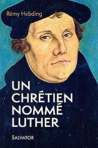 Un chrétien nommé Luther par Rémy Hebding