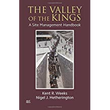 The Valley of the Kings: A Site Management Handbook (Theban Mapping Project) by Professor Emeritus of Egyptology Kent R Weeks (2014-08-30)