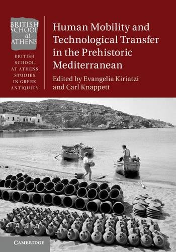 Human Mobility and Technological Transfer in the Prehistoric Mediterranean (British School at Athens Studies in Greek Antiquity)