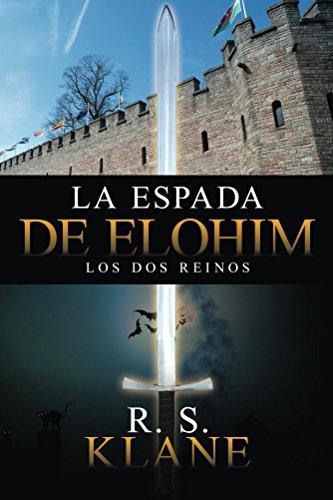 La espada de Elohim: Los Dos Reinos por R. S. Klane