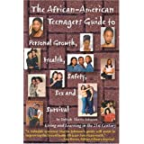 The African-American Teenagers Guide to Personal Growth, Health, Saftey, Sex and Survival: Living and Learning in the 21st Century