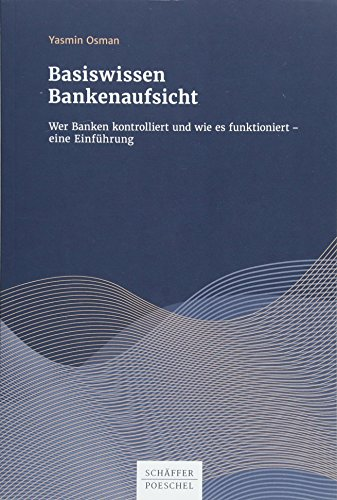Basiswissen Bankenaufsicht: Wer Banken kontrolliert und wie es funktioniert - eine Einführung