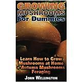 Growing Mushrooms For Dummies Learn How to Grow Mushrooms at Home + Autumn Mushrooms Foraging: (Growing Edible Mushrooms, How To Grow Oyster Mushroom, ... (Gardening For Dummies, Indoor Gardening)