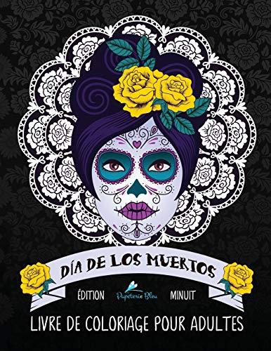 Dia de los muertos: Livre de coloriage pour adultes: Édition minuit: Illustrations sur un fond noir : Le Jour des Morts par Papeterie Bleu