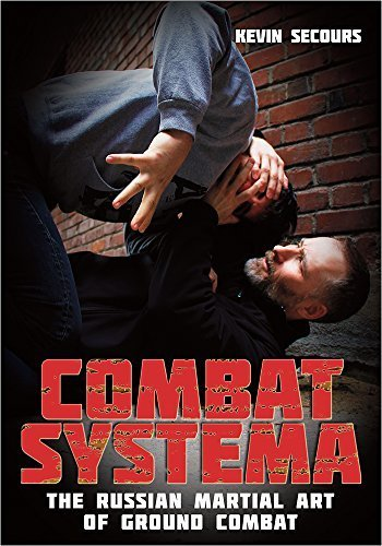 COMBAT SYSTEMA PART 3: The Russian Martial Art of Ground Combat by Kevin Secours