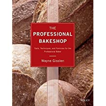 The Professional Bakeshop: Tools, Techniques, and Formulas for the Professional Baker by Wayne Gisslen (2013-07-29)