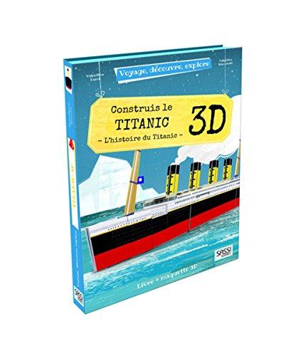 Voyage, découvre, explore - Construis le Titanic 3D - L'histoire du Titanic par Valentina Manuzzato