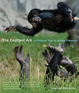 The Exultant Ark: A Pictorial Tour of Animal Pleasure by [Balcombe, Jonathan Peter]