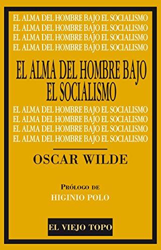 ALMA DEL HOMBRE BAJO EL SOCIALISM (Clásicos de El Viejo Topo) por Oscar Wilde