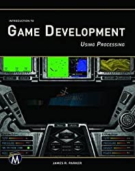 Introduction to Game Development Using Processing by James R. Parker (2015-06-03)