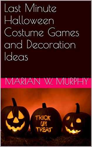 n Costume Games and Decoration Ideas (English Edition) (Last-minute-halloween-idee)