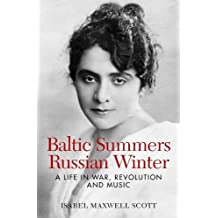 Baltic Summers, Russian Winter: A Life in War, Revolution and Music