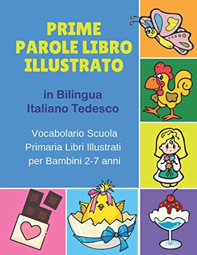 Prime Parole Libro Illustrato in Bilingua Italiano Tedesco Vocabolario Scuola Primaria Libri Illustrati per Bambini 2-7 anni: Mie First early learning ... animali for bimba bilinguismo infantile.