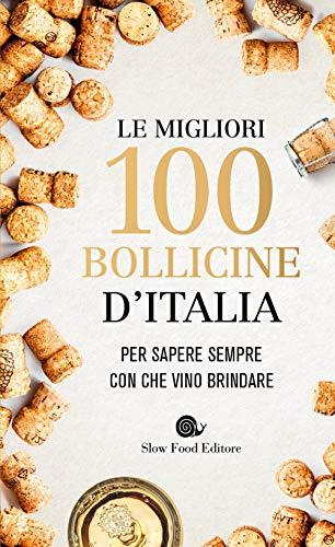 Le migliori 100 bollicine d'Italia. Per sapere sempre con che vino brindare