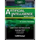 Swift Artificial Intelligence: Made Easy, w/ Essential Programming; Learn to Create your * Problem Solving * Algorithms! TODAY! w/ Machine Learning & Data ... Intelligence Series) (English Edition)