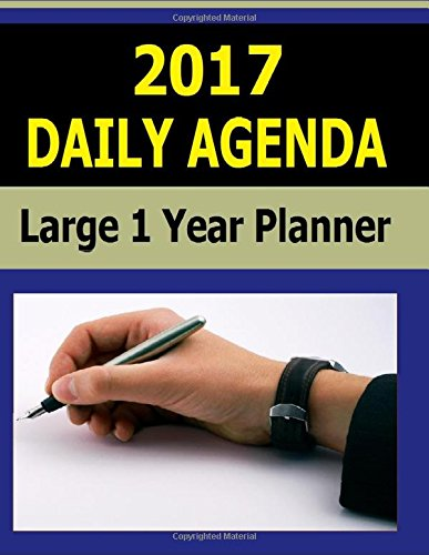 2017 Daily Agenda: Large One Year Planner for keeping your daily agenda for 2017