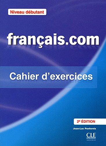 Français.com Niveau débutant : Cahier d'exercices Méthode de français professionnel et des affaires