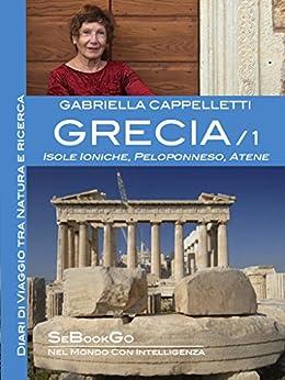 GRECIA/1: Isole Ioniche, Peloponneso, Atene (Italian Edition)