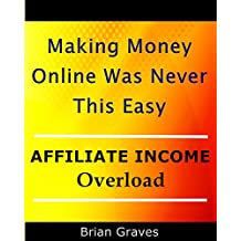 AFFILIATES: Making Money Online Was Never This Easy!: If you read this eBook in its entirety and take action, there is no way you will not generate an income (English Edition)