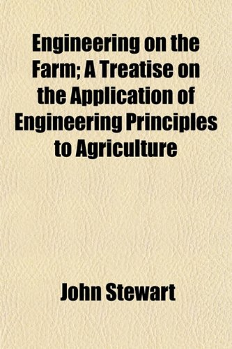 Engineering on the Farm; A Treatise on the Application of Engineering Principles to Agriculture