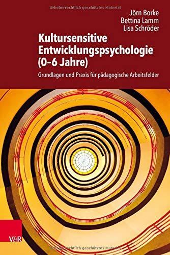 Kultursensitive Entwicklungspsychologie (0-6 Jahre): Grundlagen und Praxis für pädagogische Arbeitsfelder