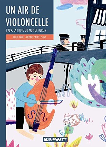 Un air de violoncelle : 1989, la chute du mur de Berl