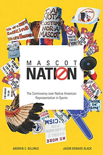 Mascot Nation: The Controversy over Native American Representations in Sports (English Edition)