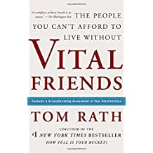 Vital Friends: The People You Can't Afford to Live Without by Tom Rath (2006-08-01)