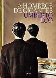 A hombros de gigantes par Umberto Eco