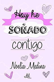 Hoy he soñado contigo (Spanish Edition) by [Medina, Noelia]