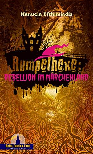 Rumpelhexe: Rebellion im Märchenland von [Efthimiadis, Manuela]