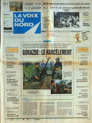VOIX DU NORD (LA) [No 15492] du 13/04/1994 - APRES LES RAIDS AERIENS LES SERBES CONTINUENT DE TENIR TETE A L'ONU ET A L'OTAN - GROSSESSE ET ACCOUCHEMENT - AMELIORER LA SECURITE - LES PASSAGERS DE L'ALTAIR SORTENT DE LA CLANDESTINITE - 10 MILLE FAUX JEANS SAISIS A LILLE - EUROPE ET PECHE - LES IMPORTATIONS SOUS SURVEILLANCE - GATT - L'ACTE FINAL SERA SIGNE VENDREDI - RWANDA - EXODE ET PANIQUE A KIGALI - LES SPORTS - FOOT