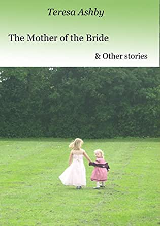 f176f2a88 The Mother of the Bride & Other Stories eBook: Teresa Ashby: Amazon ...