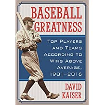 Baseball Greatness: Top Players and Teams According to Wins Above Average, 1901–2017