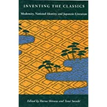 Inventing the Classics: Modernity, National Identity, and Japanese Literature