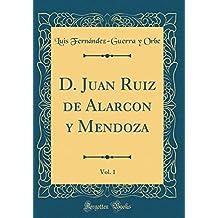 D. Juan Ruiz de Alarcon y Mendoza, Vol. 1 (Classic Reprint)