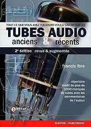 Tubes audio anciens & récents : Répertoire inédit de plus de 1500 marques de tubes avec les commentaires de l'auteur.