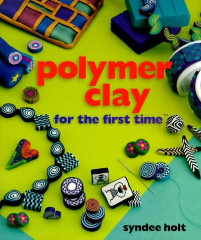 Polymer Clay for the first time? by Syndee Holt (2000-06-30)