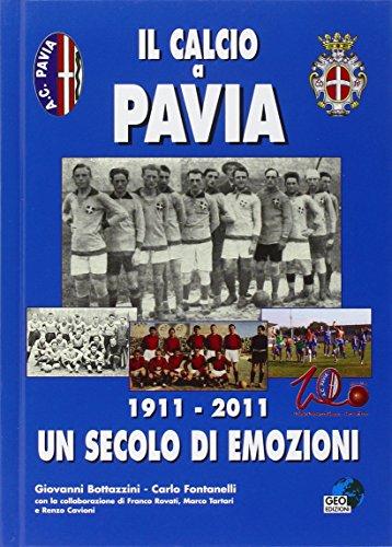 Il calcio a Pavia. 1911-2011 un secolo di emozioni (La biblioteca del Calcio) por Carlo Fontanelli