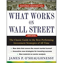 What Works on Wall Street: The Classic Guide to the Best-Performing Investment Strategies of All Time